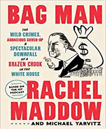 Bag Man The Wild Crimes, Audacious Cover up, and Spectacular Downfall of a Brazen Crook in the White House