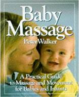 BABY MASSAGE A PRACTICAL GUIDE TO MASSAGE AND MOVEMENT FOR BABIES AND INFANTS